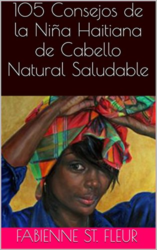 105 Consejos de la Niña Haitiana de Cabello Natural Saludable por Fabienne St. Fleur