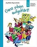 Ganz schön aufgeklärt!: Alles, was man über Aufklärung wissen mussÜberarbeitete Neuausgabe - Jörg Müller, Dagmar Geisler