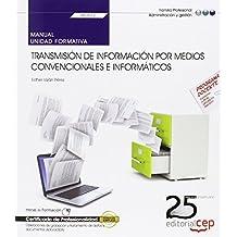 Manual. Transmisión de información por medios convencionales e informáticos (UF0512). Certificados de profesionalidad. Operaciones de grabación y tratamiento de datos y documentos (ADGG0508)