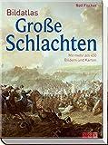 Bildatlas Große Schlachten: Mit mehr als 450 Bildern und Karten - Rolf Fischer