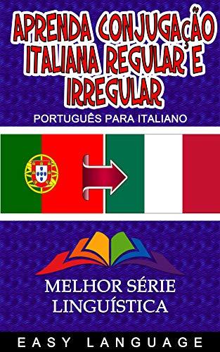 Aprenda Conjugação Italiana Regular e Irregular (PORTUGUÊS PARA ...