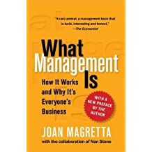 What Management Is: How It Works and Why It's Everyone's Business by Joan Magretta (2012-12-25)