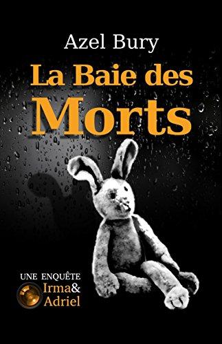 La Baie des Morts: Suspense (Une enquête Irma&Adriel t. 1) (French Edition)
