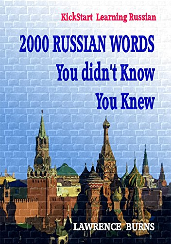 Kick-start Learning Russian: 2000 RUSSIAN Words You didn\'t Know You Knew (English Edition)