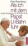 Als ich mit dem Papst U-Bahn fuhr: Jorge Bergoglio aus Buenos Aires