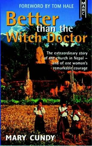 Better Than the Witch Doctor: The Extraordinary Story of the Church in Nepal, and of One Woman's Remarkable Courage by Tom Hale (Foreword), Mary Cundy (1-Nov-1997) Paperback