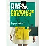 Fundamentos del patronaje creativo: La arquitetura de la moda