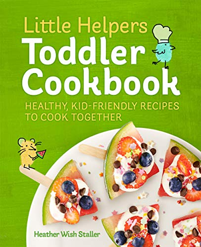 Little Helpers Toddler Cookbook: Healthy, Kid-Friendly Recipes to Cook Together (English Edition) Cooks Helper -