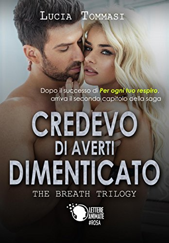 Credevo di averti dimenticato - The breath trilogy 2 di [Lucia Tommasi]