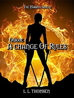 A Change of Rules: The Missing Shield, Episode 1 - A New Epic High Fantasy Series For Adults. (English Edition) von [Thomsen, L. L.]
