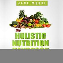 The Holistic Nutrition Handbook for Women: A Practical Guidebook to Holistic Nutrition, Health, and Healing