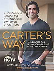 Carter's Way: A No-Nonsense Method for Designing Your Own Super Stylish Home by Carter Oosterhouse (2012-10-02)