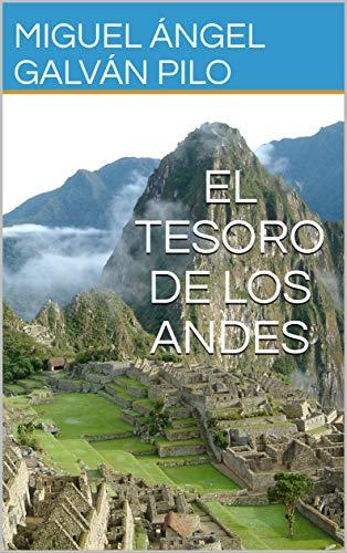 EL TESORO DE LOS ANDES por Miguel Ángel Galván Pilo
