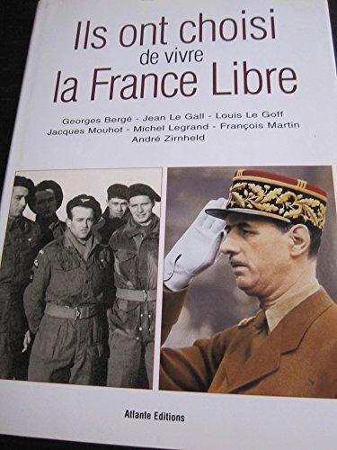 Ils ont choisi de vivre la France libre : Georges Berg, Jean Le Gall, Louis Le Goff, Jacques Mouhot, Michel Legrand, Franois Martin, Andr Zirnheld