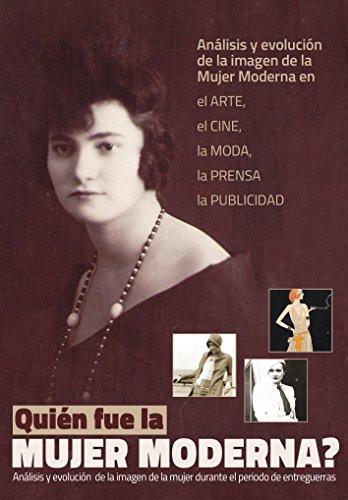 Quién fue la Mujer Moderna?: Análisis y evolución de la imagen de la Mujer Moderna, a través del arte, del cine, de la moda, de la fotografía y de los medios de comunicación