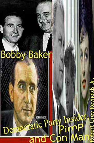Bobby Baker: Democratic Party Insider, Pimp and Con Man (English Edition)