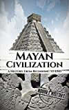Best American History Books - Mayan Civilization: A History From Beginning to End Review