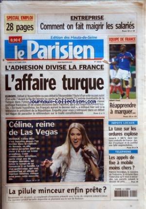 PARISIEN (LE) [No 18688] du 11/10/2004 - SPECIAL EMPLOI ENTREPRISE COMMENT ON FAIT MAIGRIR LES SALARIES EQUIPE DE FRANCE REAPPRENDRE A MARQUER L'ADHESION DIVISE LA FRANCE L'AFFAIRE TURQUE CELINE REINE DE LAS VEGAS IMPOTS LOCAUX LA TAXE SUR LES ORDURES EXPLOSE TELEPHONE LES APPELS DE FIXE A MOBILE MOINS CHERS LA PILULE MINCEUR ENFIN PRETE