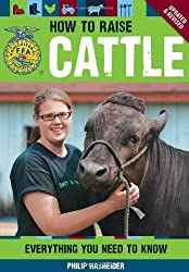 How to Raise Cattle: Everything You Need to Know; Updated & Revised