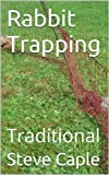 Rabbit Trapping: Traditional (How to Catch a Pest Book 9)