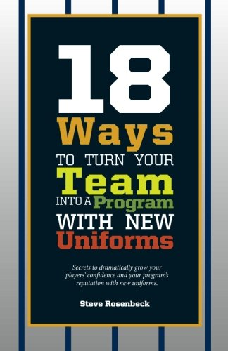 Team-basketball-uniformen (18 Ways To Turn Your Team Into A Program With New Uniforms: Secrets to dramatically grow your players' confidence and your program's reputation with new uniforms.)