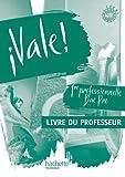 Espagnol 1e professionnelle Bac Pro A2/B1 Vale ! : Livre du professeur