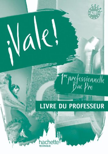 ¡ Vale ! 1re Bac Pro - Livre professeur - Ed.2010