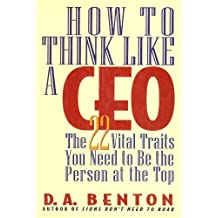 How to Think Like a CEO the (PDF) 22 Vital Traits You Need to Be the Person at the