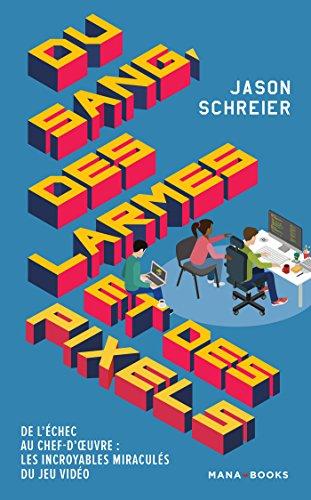 Du sang, des larmes et des pixels (Texte/Pop Culture) por Jason Schreier