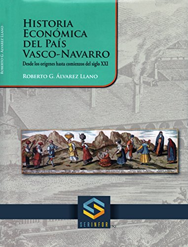 HISTORIA ECONÓMICA DEL PAÍS VASCO-NAVARRO: Desde los orígenes hasta comienzos del siglo XXI por Roberto Alvarez