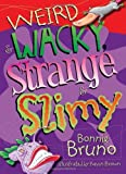 Weird & Wacky, Strange & Slimy by Bonnie Bruno (2009-07-01)