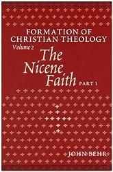 The Nicene Faith: Set Pt. 1 & 2: Formation of Christian Theology