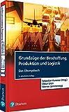 Grundzüge der Beschaffung, Produktion und Logistik - Übungsbuch (Pearson Studium - Economic BWL) - Prof. Dr. Sebastian Kummer (Hrsg.), Prof. Dr. Oskar Grün, Prof. Dr. Werner Jammernegg