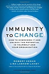Immunity to Change: How to Overcome It and Unlock the Potential in Yourself and Your Organization.