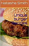 Unique burger Recipes : The recipes are also delicious with a mix of chuck and sirloin. Go to recipes. These fantastic stuff-favorite burgers include bacon burgers on brioche buns. (English Edition)