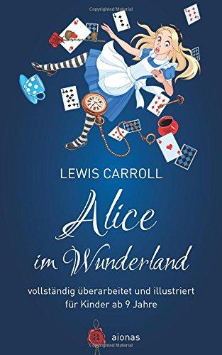 Alice Im Wunderland: Vollstandig Uberarbeitet Und Illustriert Für Kinder Ab 9 Jahre