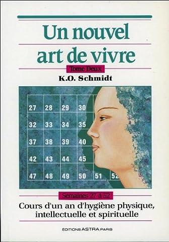 Un nouvel art de vivre, tome 2. Cours d'un an d'hygiène physique, intellectuelle et spirituelle - semaines 27 à 52
