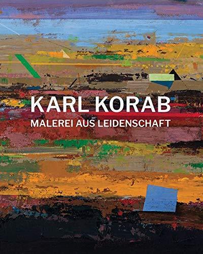 Karl Korab - Malerei aus Leidenschaft: Eine Werkmonografie -