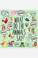 What Do The Animals Say?: A Fun Guessing Game for 2-4 Year Olds Paperback