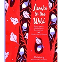 Awake in the Wild: Reconnect With Nature and Discover Yourself