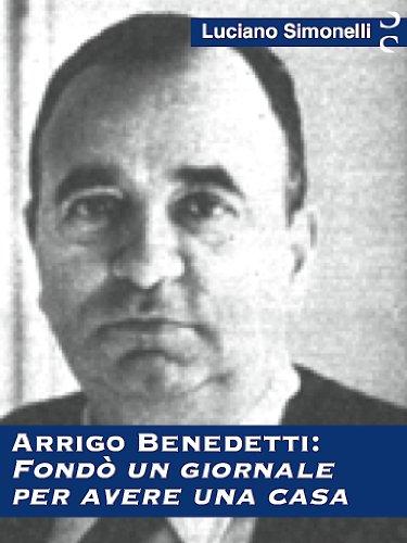 ARRIGO BENEDETTI: Fondò un giornale per avere una casa (Italian Edition)