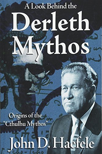 A Look Behind the Derleth Mythos: Origins of the Cthulhu Mythos por John D Haefele