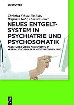 Neues Entgeltsystem in Psychiatrie und Psychosomatik: Anleitung für die Anwendung im Klinikalltag und beim Medizincontrolling