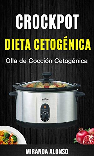 Crockpot: Dieta Cetogénica: Olla de Cocción Cetogénica por Miranda Alonso