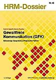 Gewaltfreie Kommunikation (GFK): Schwierige Gespräche erfolgreicher führen (HRM-Dossier)