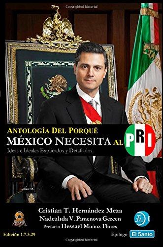 Antología del Porqué México Necesita al PRI: Ideas e Ideales Explicados y Detallados