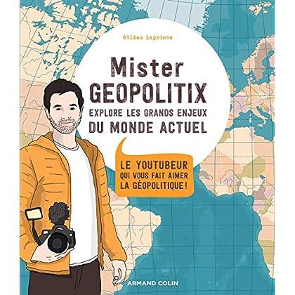 Mister Géopolitix explore les grands enjeux du monde actuel : Le youtubeur qui vous fait aimer la géopolitique ! (Hors Collection)