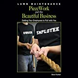 Lawn Maintenance Piecework and the Beautiful Business: Getting Your Employees to Pull With You