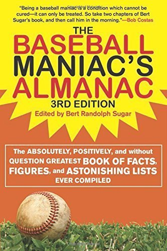 The Baseball Maniac's Almanac: The Absolutely, Positively, and Without Question Greatest Book of Facts, Figures, and Astonishing Lists Ever Compiled ... Almanac: Absolutely, Positively & Without) by (2012-04-01)