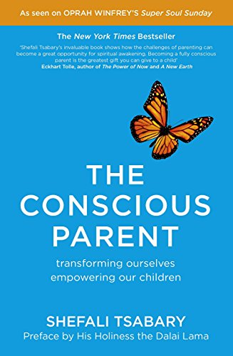 The Conscious Parent: Transforming Ourselves, Empowering Our Children by Tsabary, Dr. Shefali (2015) Paperback
